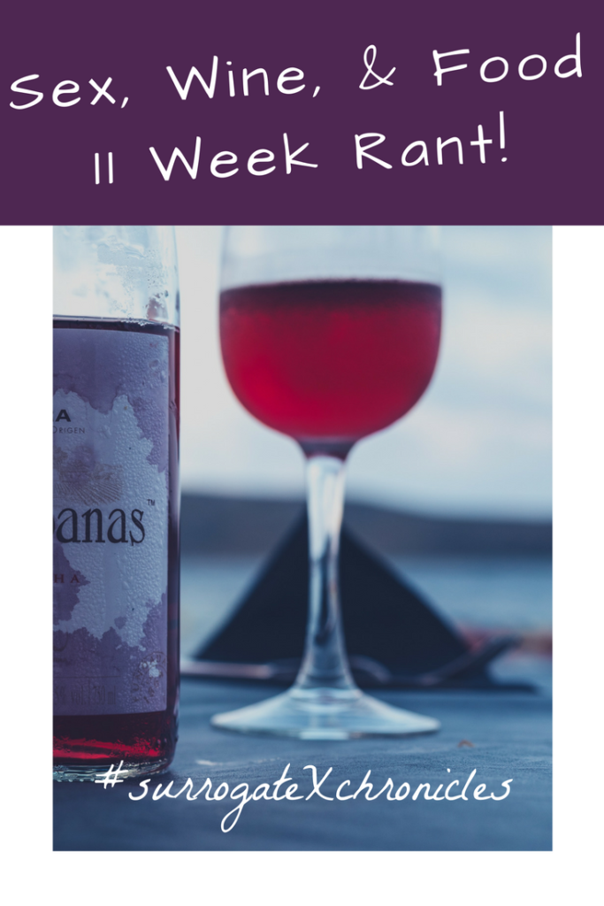 Pin it! Surrogate X Chronicles_ Sex, Wine, and Food_ a Surrogate's 11 Weeks of Pregnancy Rant_ Proud Fertility Surrogacy and Egg Donation in Canada