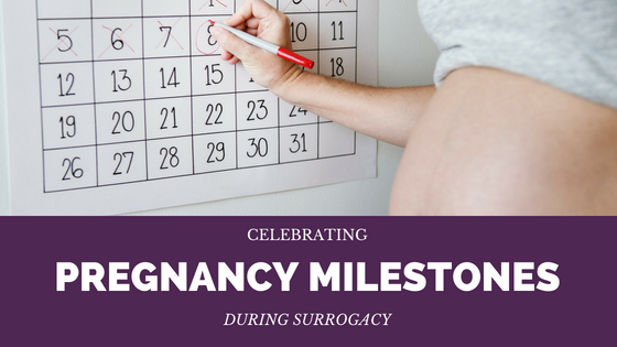 Celebrating Pregnancy Milestones During Surrogacy - Proud Fertility Blog